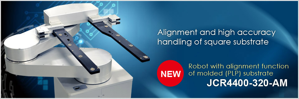 JCR4400 (Robot with alignment function of molded (PLP) substrate)